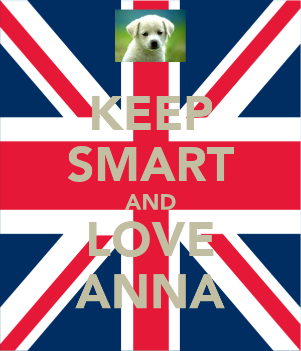 KEEP SMART AND LOVE ANNA