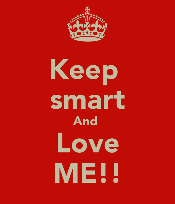 Keep  smart And  Love ME!!