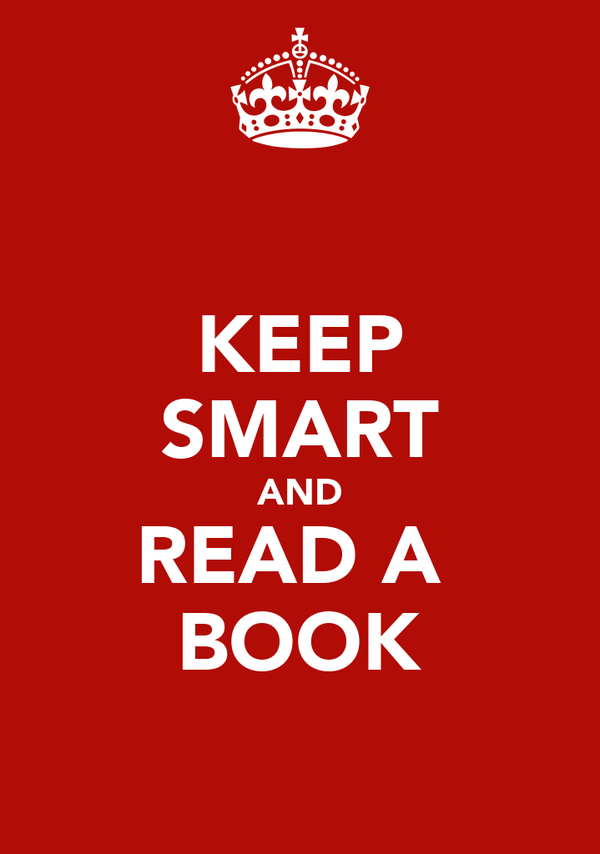 KEEP SMART AND READ A  BOOK