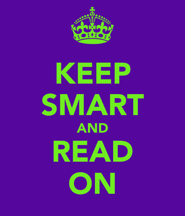 KEEP SMART AND READ ON