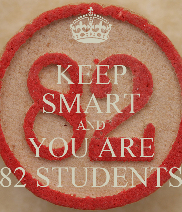KEEP SMART AND YOU ARE 82 STUDENTS