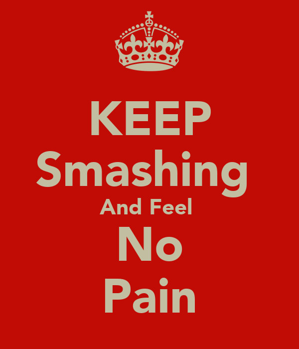 KEEP Smashing  And Feel  No Pain