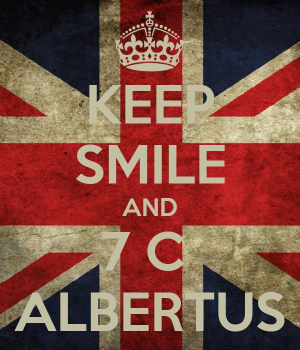 KEEP SMILE AND 7 C  ALBERTUS