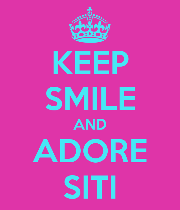 KEEP SMILE AND ADORE SITI