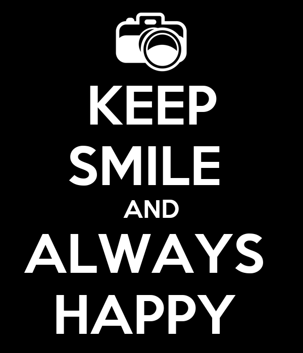 KEEP SMILE  AND ALWAYS  HAPPY