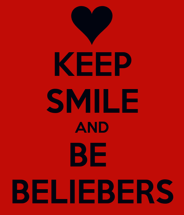 KEEP SMILE AND BE  BELIEBERS