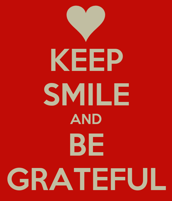 KEEP SMILE AND BE GRATEFUL