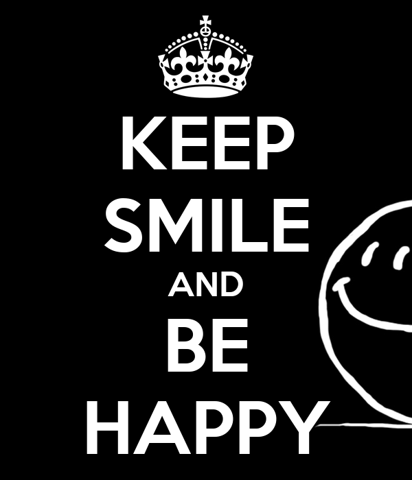 KEEP SMILE AND BE HAPPY