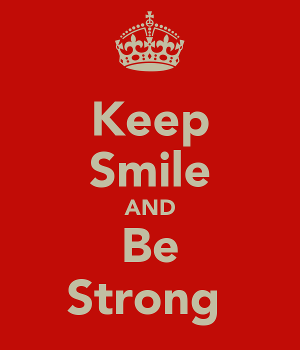 Keep Smile AND Be Strong