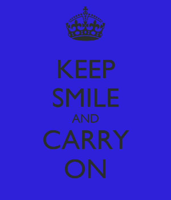 KEEP SMILE AND CARRY ON