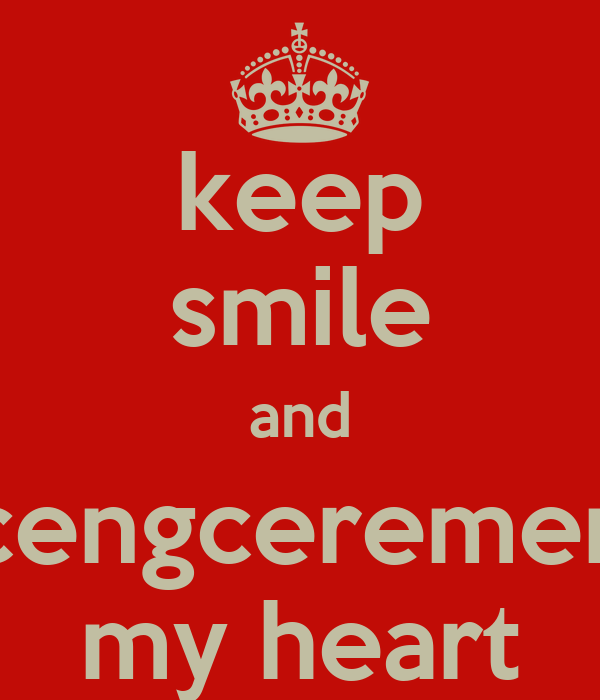 keep smile and cengceremen my heart