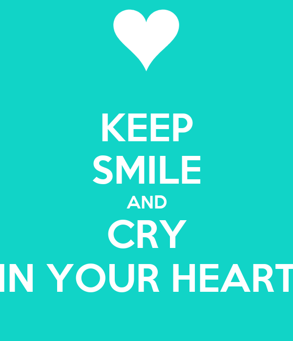 KEEP SMILE AND CRY IN YOUR HEART