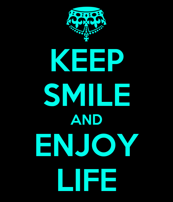 KEEP SMILE AND ENJOY LIFE
