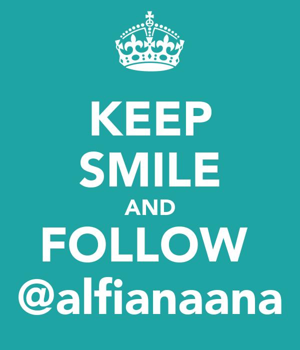KEEP SMILE AND FOLLOW  @alfianaana