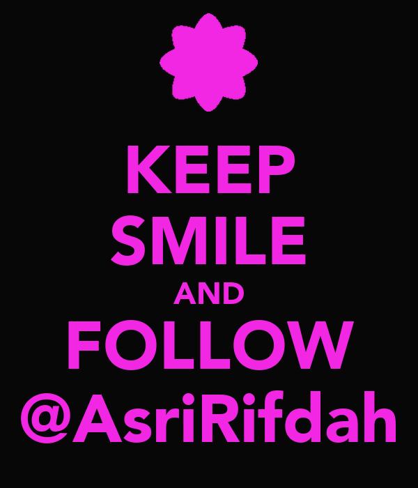 KEEP SMILE AND FOLLOW @AsriRifdah