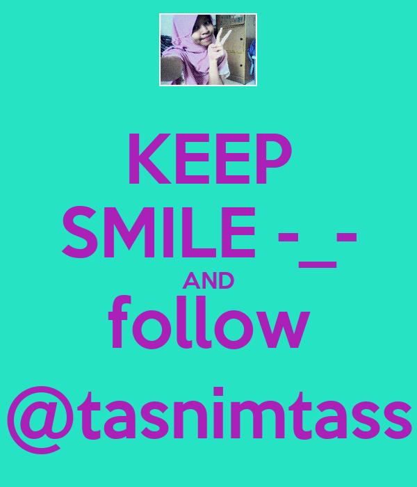 KEEP SMILE -_- AND follow @tasnimtass