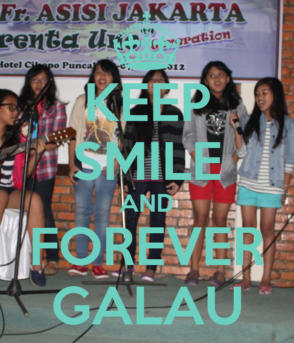 KEEP SMILE AND FOREVER GALAU