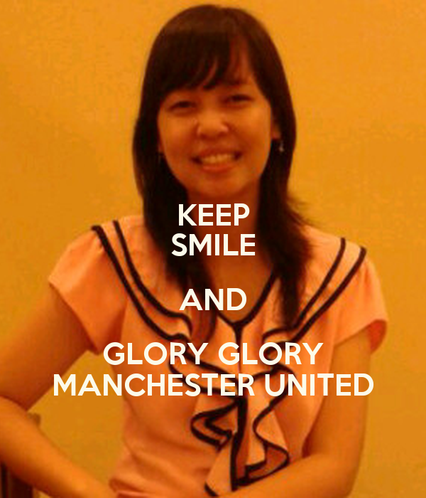 KEEP SMILE AND GLORY GLORY MANCHESTER UNITED