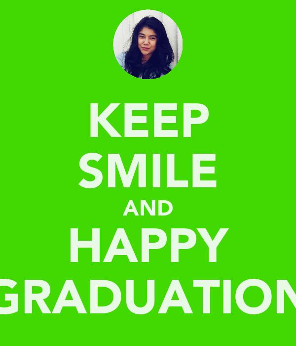 KEEP SMILE AND HAPPY GRADUATION