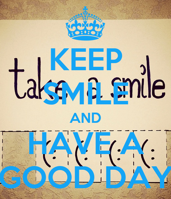 KEEP SMILE AND HAVE A GOOD DAY