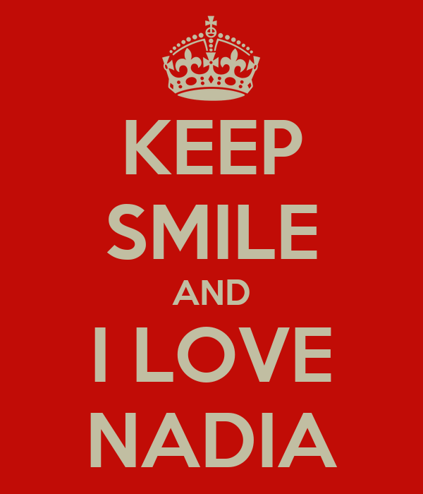 KEEP SMILE AND I LOVE NADIA