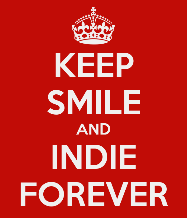 KEEP SMILE AND INDIE FOREVER