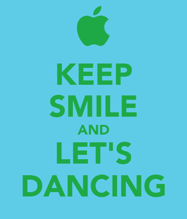 KEEP SMILE AND LET'S DANCING
