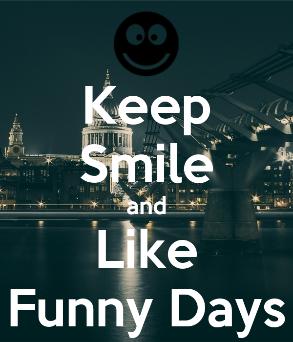 Keep Smile and Like Funny Days