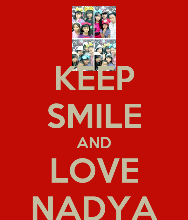 KEEP SMILE AND LOVE NADYA