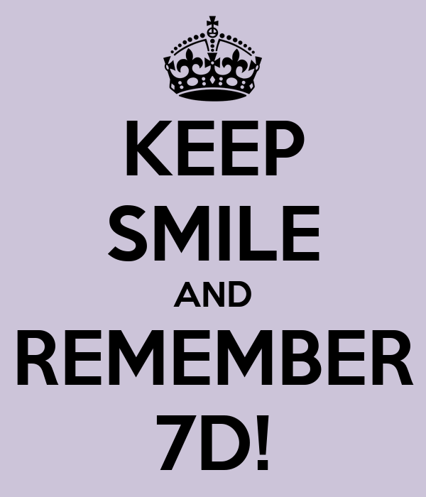 KEEP SMILE AND REMEMBER 7D!