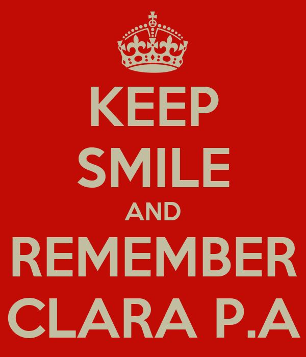 KEEP SMILE AND REMEMBER CLARA P.A