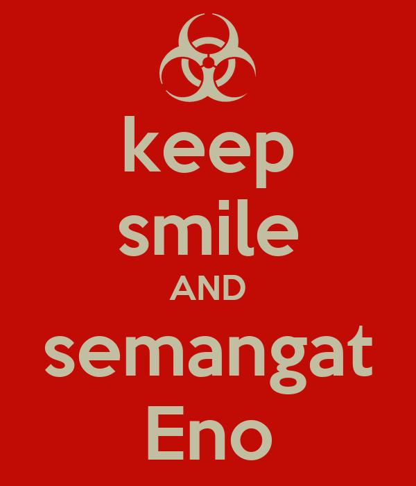 keep smile AND semangat Eno