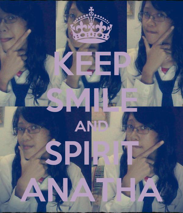KEEP SMILE AND SPIRIT ANATHA