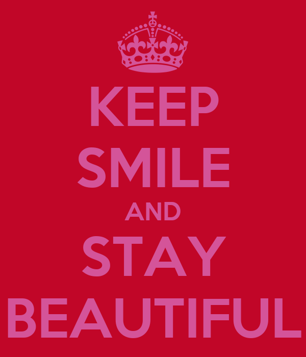 KEEP SMILE AND STAY BEAUTIFUL