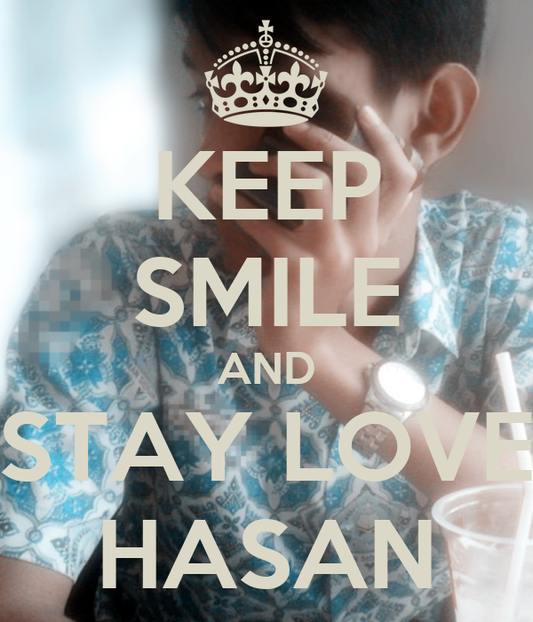 KEEP SMILE AND STAY LOVE HASAN
