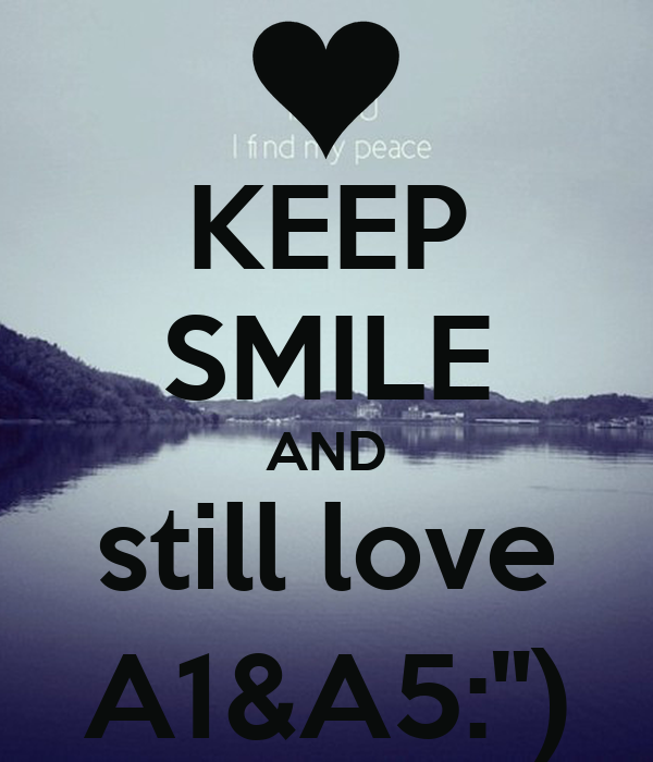 """KEEP SMILE AND still love A1&A5:"""")"""