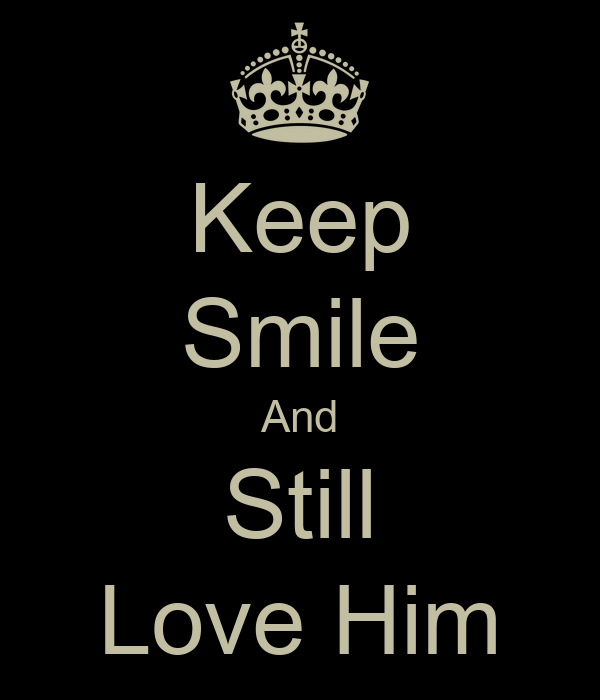 Keep Smile And Still Love Him