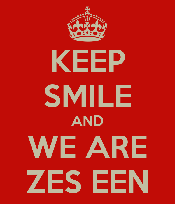 KEEP SMILE AND WE ARE ZES EEN
