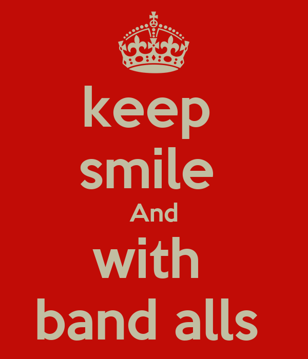 keep  smile  And with  band alls