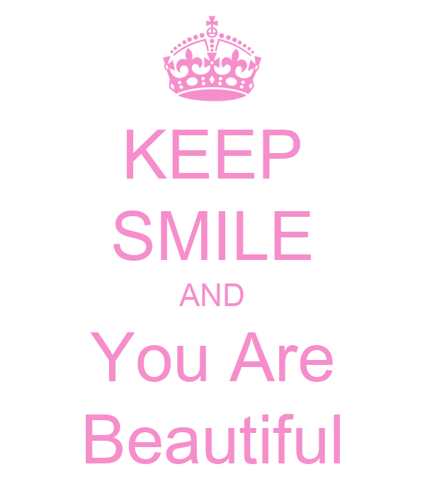 KEEP SMILE AND You Are Beautiful