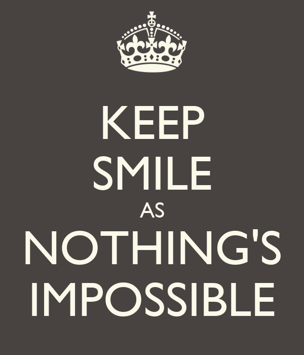 KEEP SMILE AS NOTHING'S IMPOSSIBLE