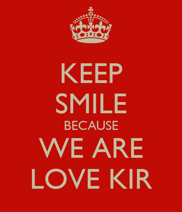KEEP SMILE BECAUSE WE ARE LOVE KIR