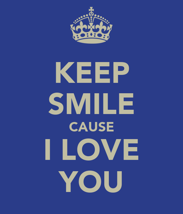 KEEP SMILE CAUSE I LOVE YOU
