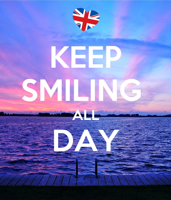 KEEP SMILING  ALL DAY