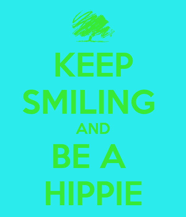 KEEP SMILING  AND BE A  HIPPIE