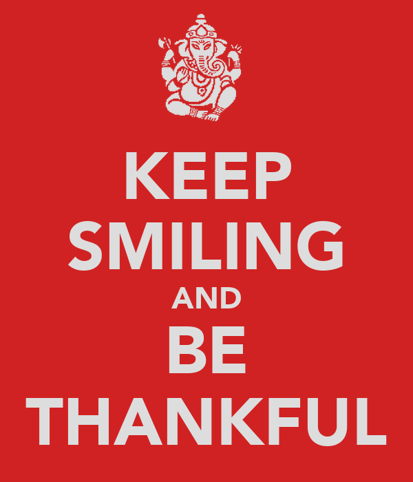 KEEP SMILING AND BE THANKFUL