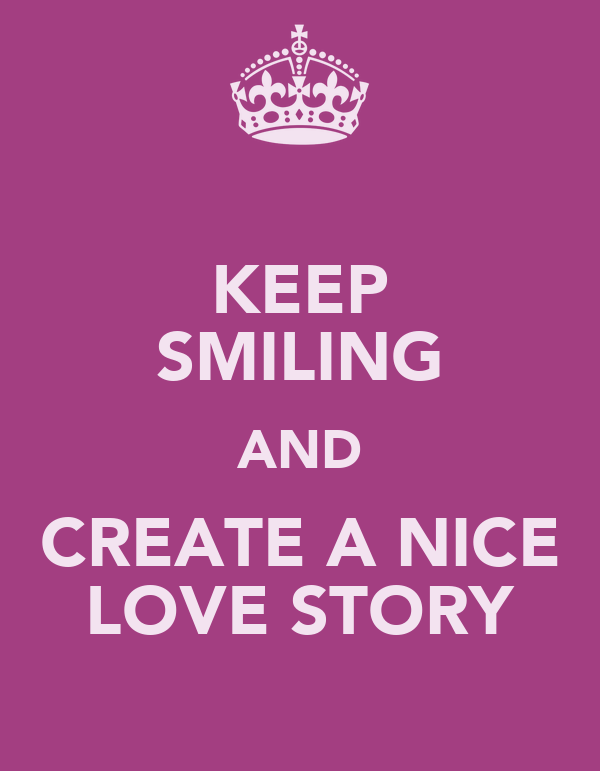 KEEP SMILING AND CREATE A NICE LOVE STORY