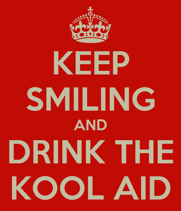 KEEP SMILING AND DRINK THE KOOL AID