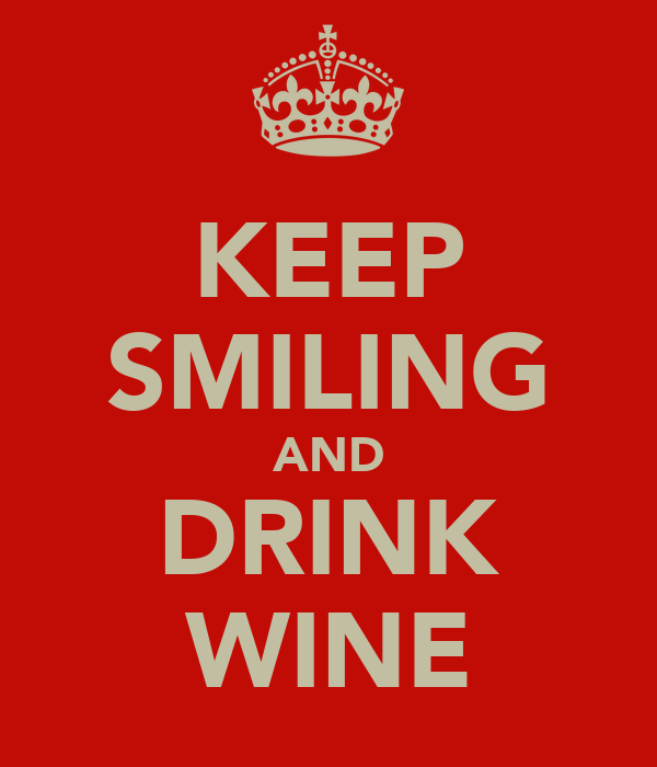 KEEP SMILING AND DRINK WINE