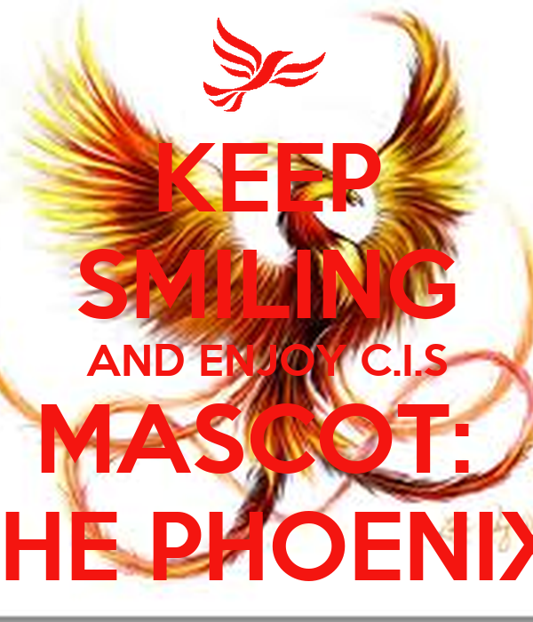 KEEP SMILING AND ENJOY C.I.S MASCOT:  THE PHOENIX!